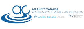 Atlantic Canada Water & Waste Association | American Water Works Association Altantic Canada Section | Water Environment Federation Preserving & Enhancing the Global Water Environment